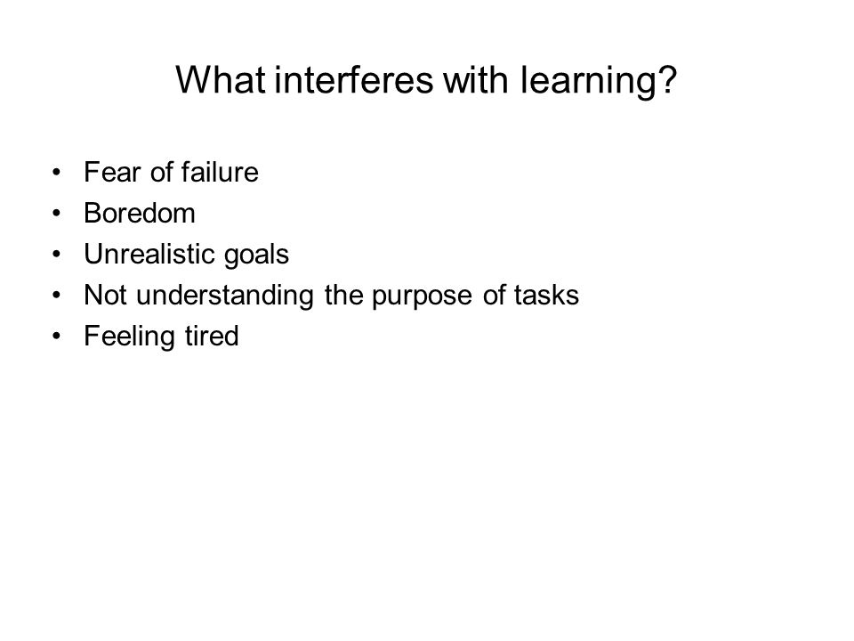 What interferes with learning.