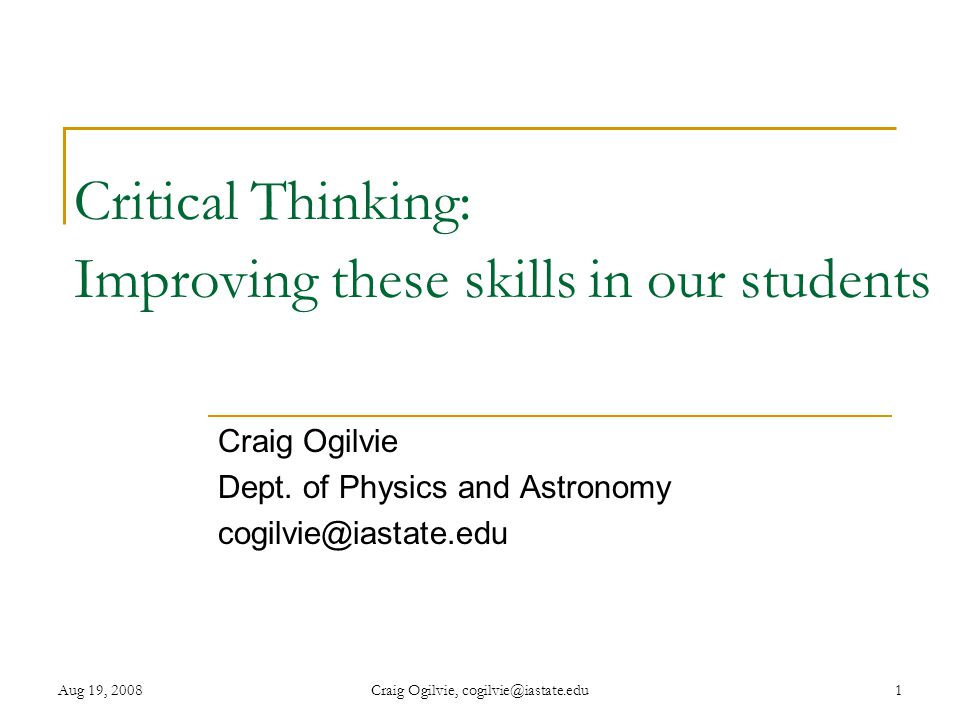 Aug 19, 2008 Craig Ogilvie, cogilvie@iastate.edu 2 Expectations in a typical university course Student expectations  Job of TA/professor is to provide content, explain, grade  Job of student is to memorize, perform tasks, move on TA/Professor expectations  Help students develop stronger, broader skills using course content as a vehicle  Link with skills and knowledge from prior courses  Empower students for future challenges Mismatch is often a root cause of dissatisfaction