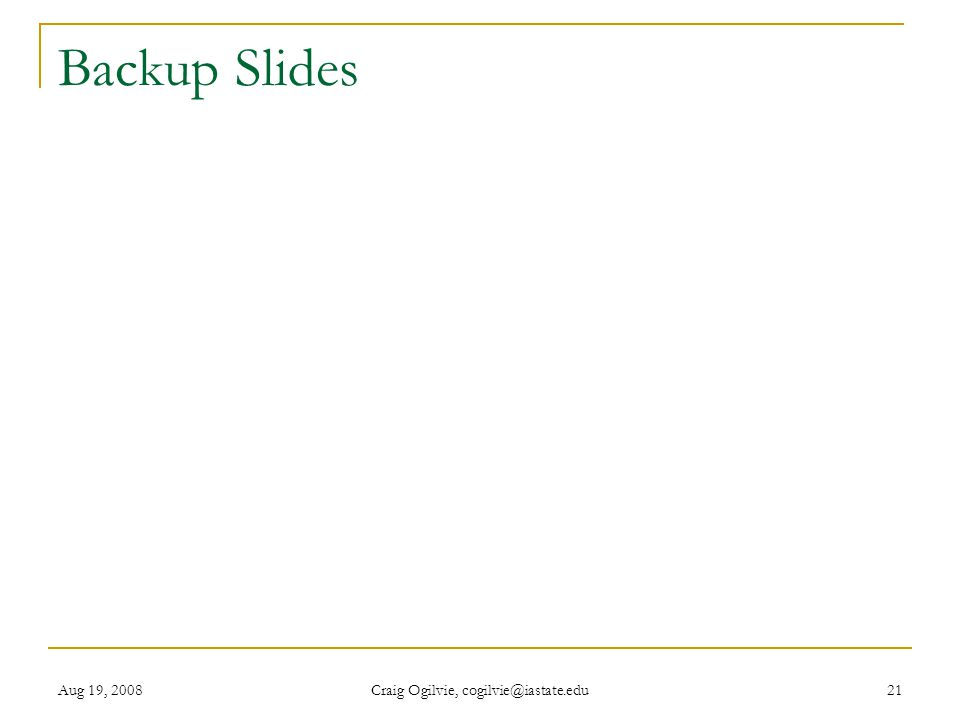Aug 19, 2008 Craig Ogilvie, cogilvie@iastate.edu 21 Backup Slides
