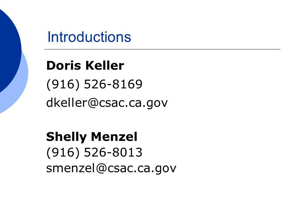Introductions Doris Keller (916) 526-8169 dkeller@csac.ca.gov Shelly Menzel (916) 526-8013 smenzel@csac.ca.gov