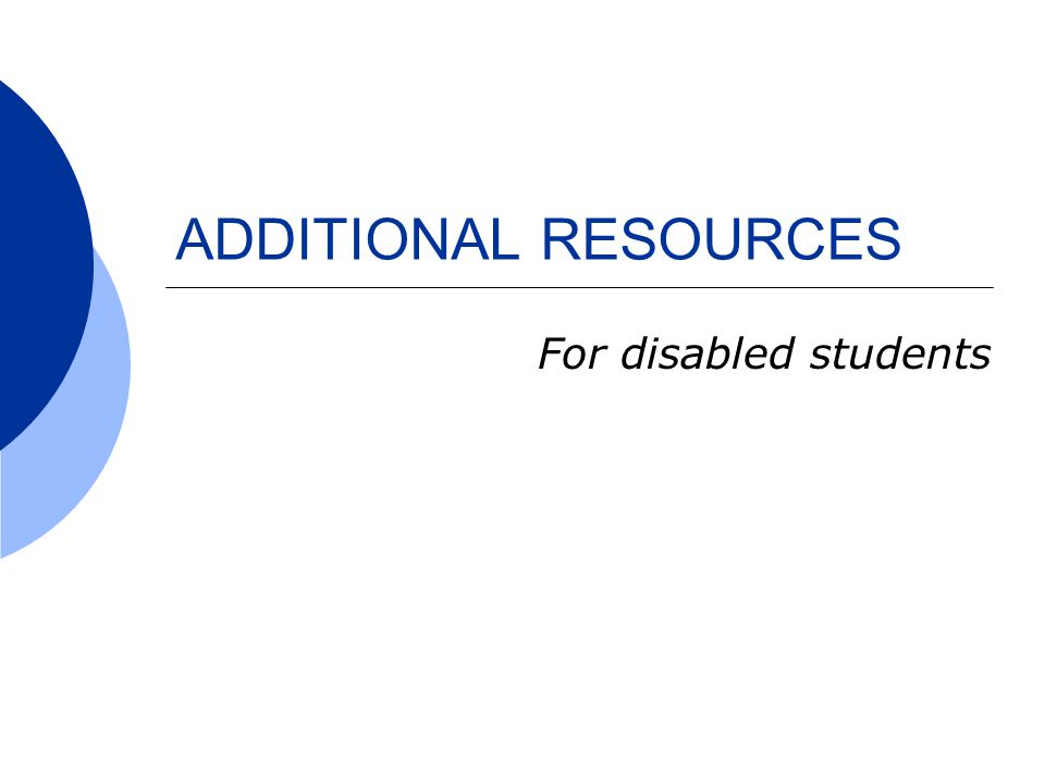 ADDITIONAL RESOURCES For disabled students