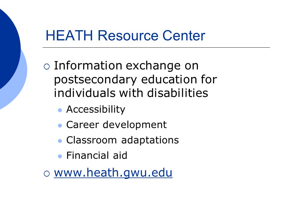 HEATH Resource Center  Information exchange on postsecondary education for individuals with disabilities Accessibility Career development Classroom a