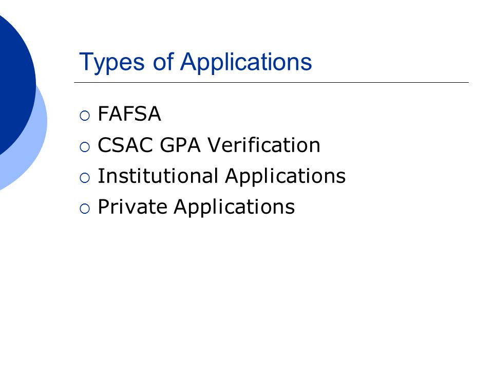 Types of Applications  FAFSA  CSAC GPA Verification  Institutional Applications  Private Applications