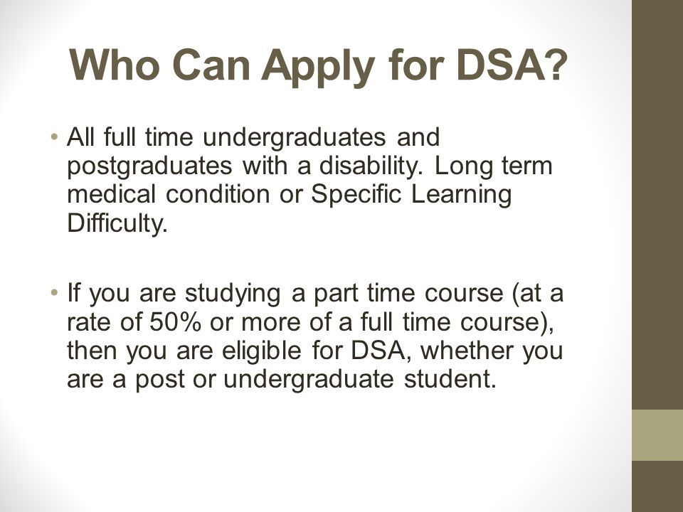 The Four Components The DSA is made up of four components: The General Allowance; The Equipment Allowance; The Non-Medical Helpers Allowance; The Travel Allowance.