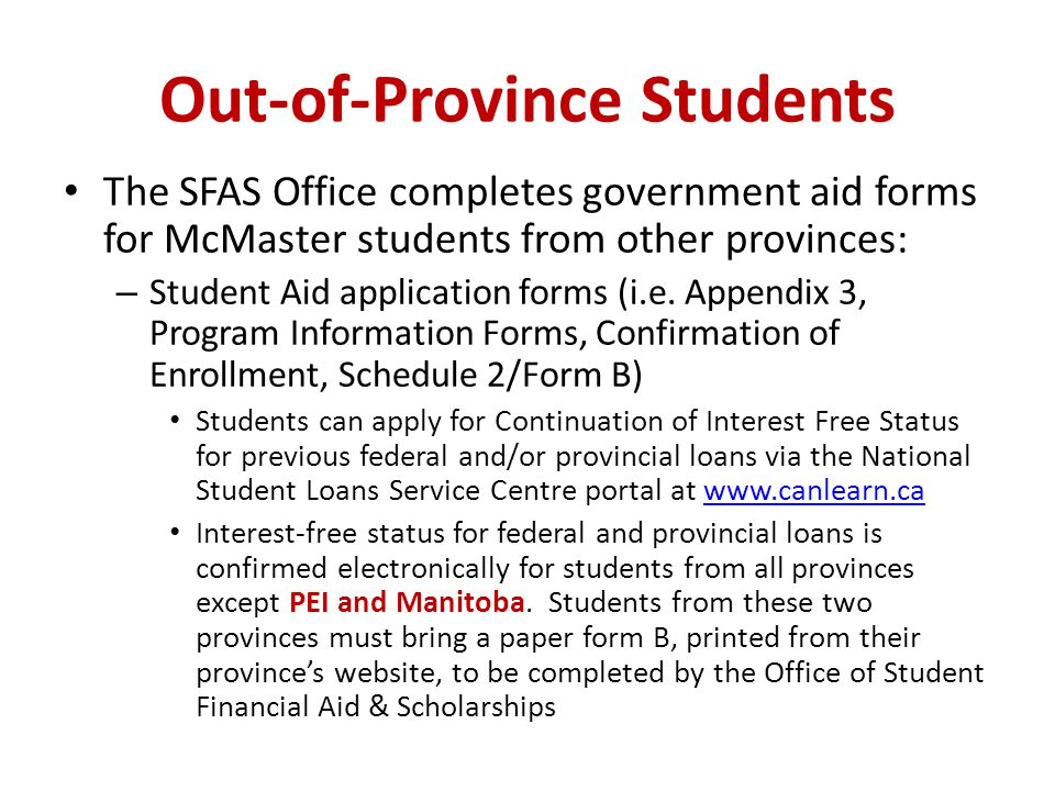 Out-of-Province Students The SFAS Office completes government aid forms for McMaster students from other provinces: – Student Aid application forms (i