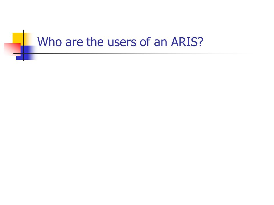 Who are the users of an ARIS