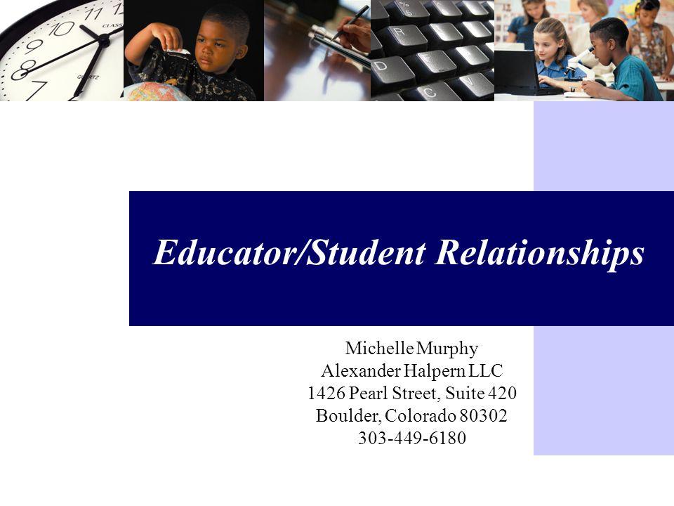 Michelle Murphy Alexander Halpern LLC 1426 Pearl Street, Suite 420 Boulder, Colorado 80302 303-449-6180 Educator/Student Relationships