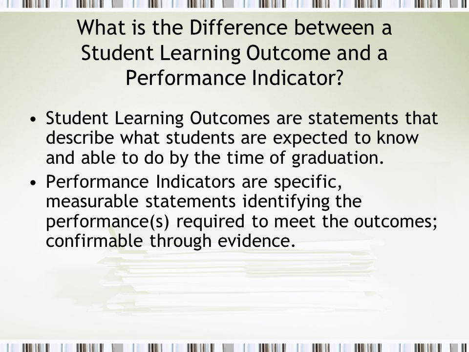 What is the Difference between a Student Learning Outcome and a Performance Indicator.