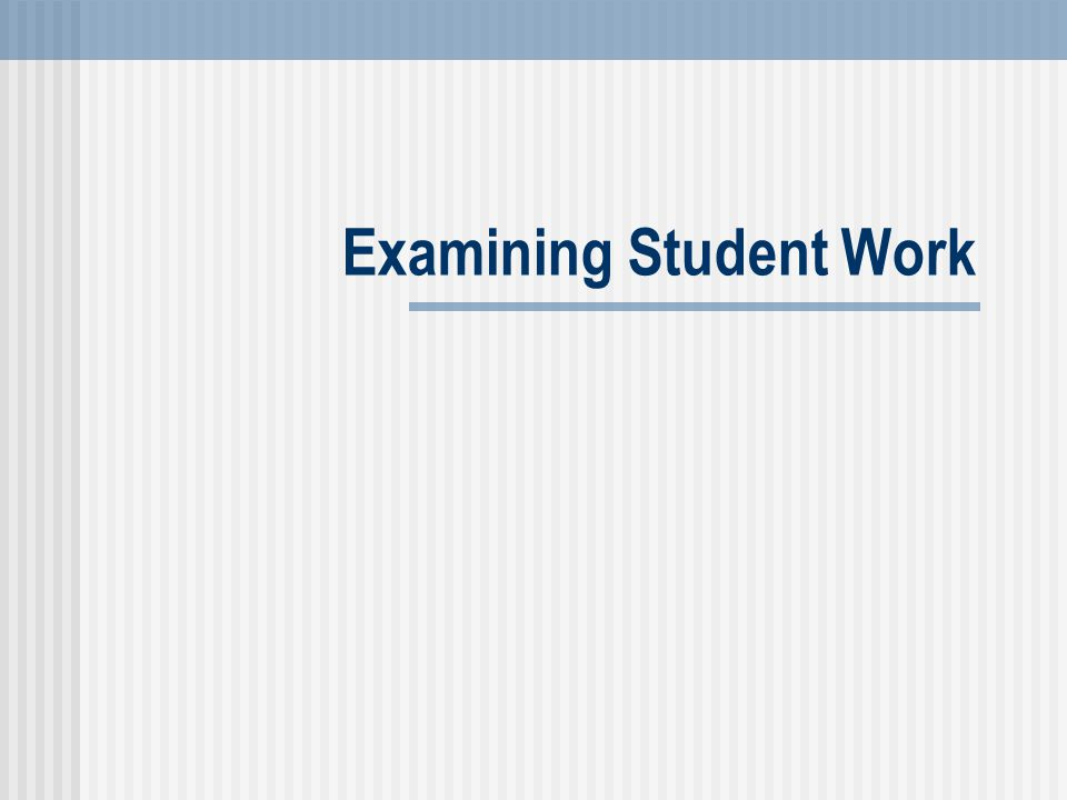 Ensuring Teacher Quality Leader s Resource Guide: Examining Student Work 22 Selecting Samples of Student Work Problem: Teachers are often most comfortable sharing their best student work.