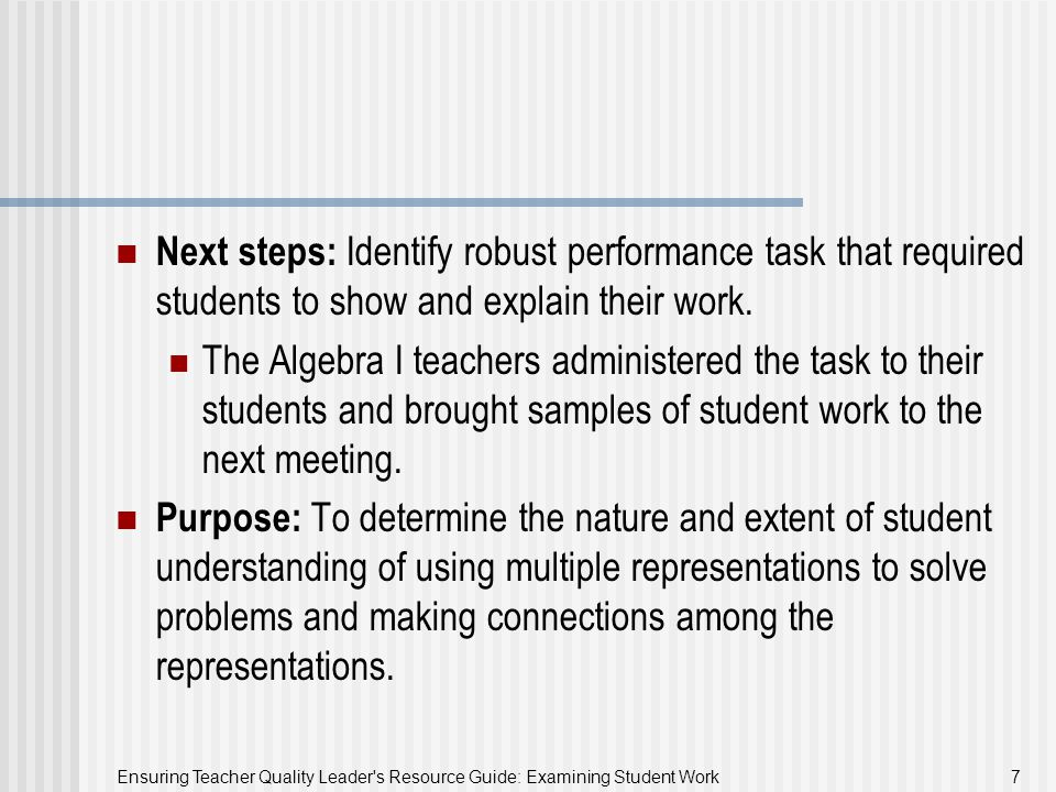 Ensuring Teacher Quality Leader s Resource Guide: Examining Student Work 18 Group Share What teacher learning could result from this example of looking at student work?