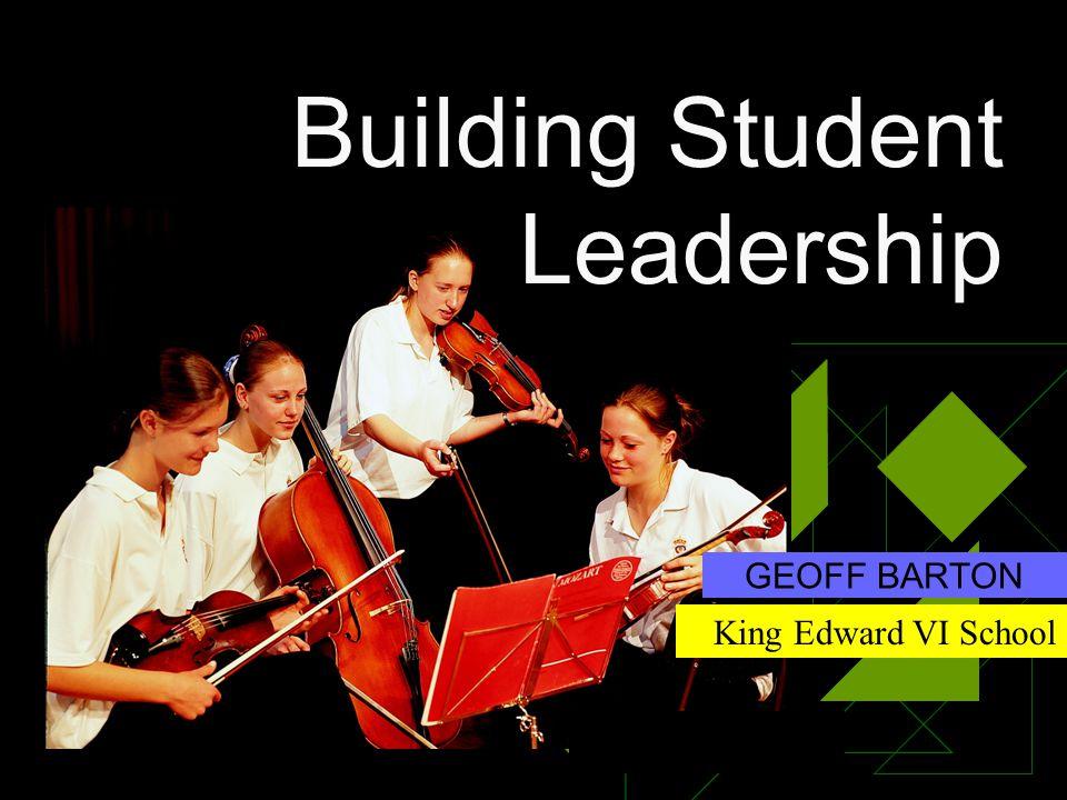 Building Student Leadership GEOFF BARTON King Edward VI School