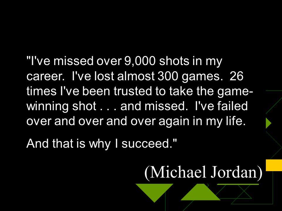 I ve missed over 9,000 shots in my career. I ve lost almost 300 games.