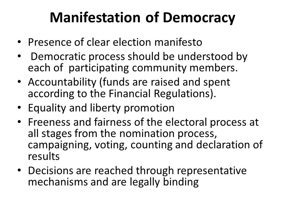 Manifestation of Democracy Presence of clear election manifesto Democratic process should be understood by each of participating community members.