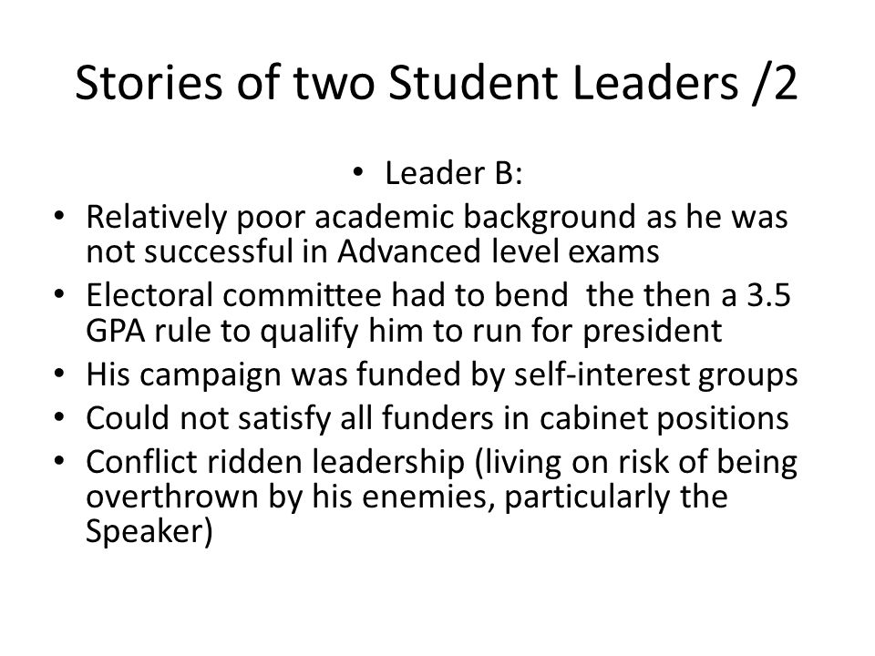 Stories of two Student Leaders /2 Leader B: Relatively poor academic background as he was not successful in Advanced level exams Electoral committee h