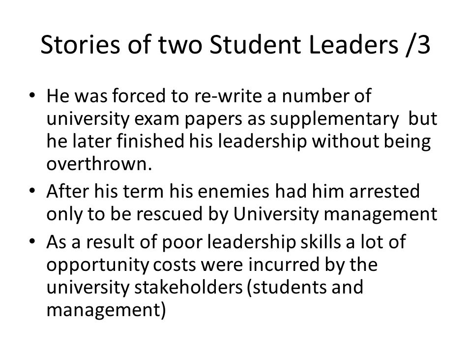 Stories of two Student Leaders /3 He was forced to re-write a number of university exam papers as supplementary but he later finished his leadership without being overthrown.