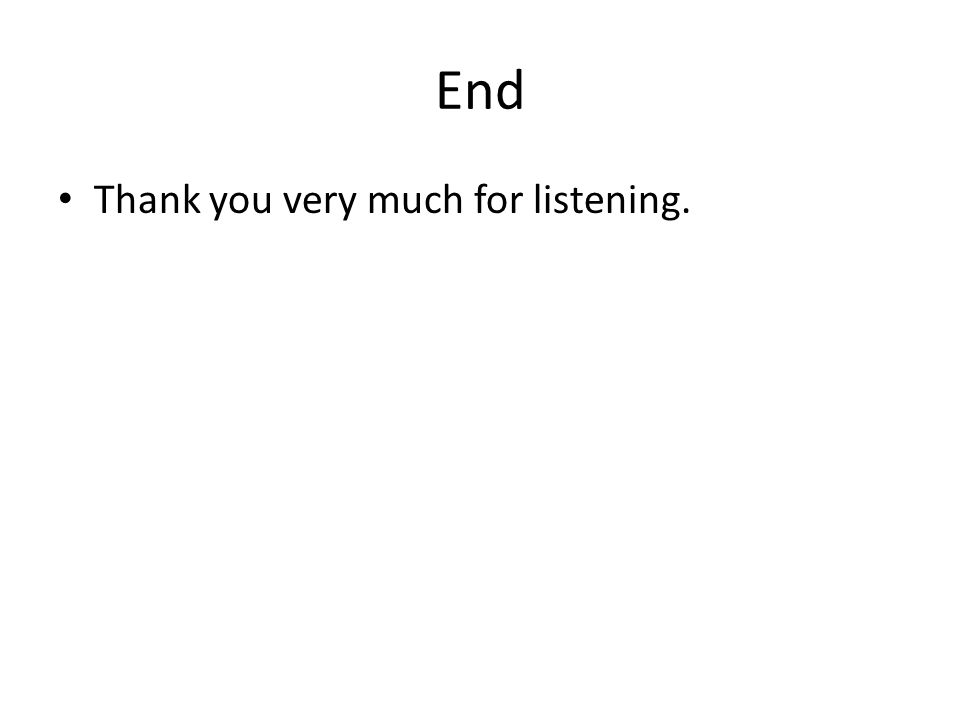 End Thank you very much for listening.