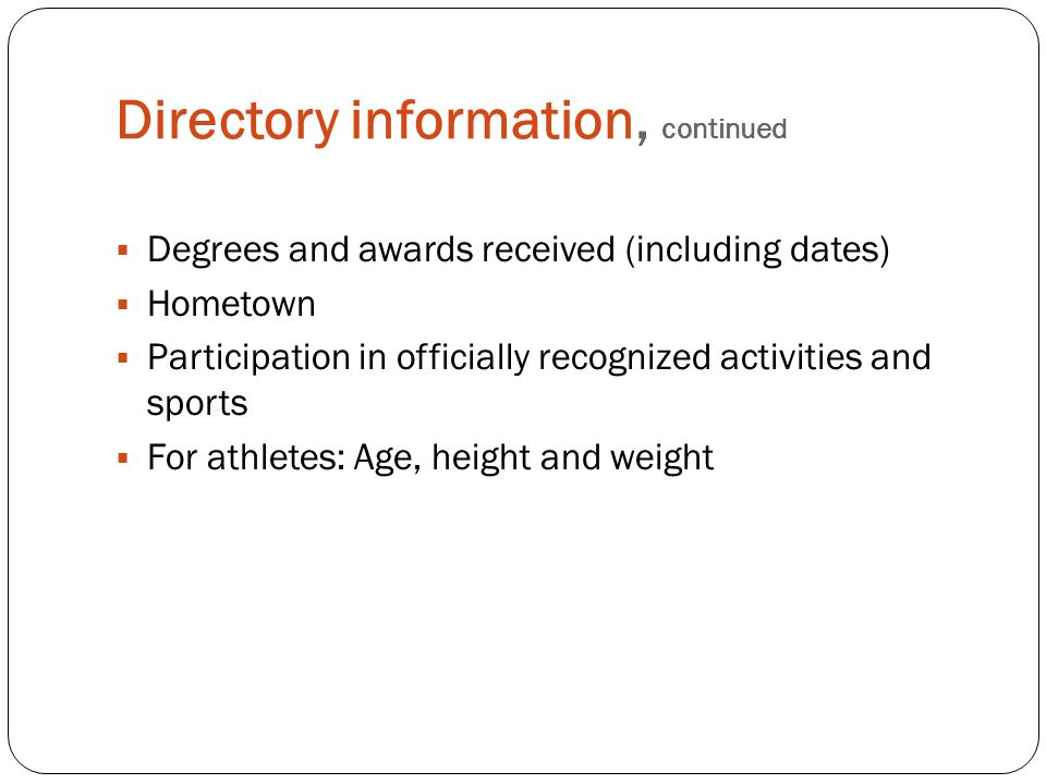 Directory information, continued  Degrees and awards received (including dates)  Hometown  Participation in officially recognized activities and sp