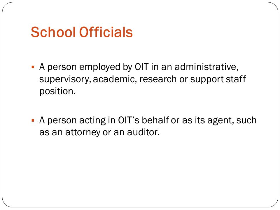 School Officials  A person employed by OIT in an administrative, supervisory, academic, research or support staff position.  A person acting in OIT'