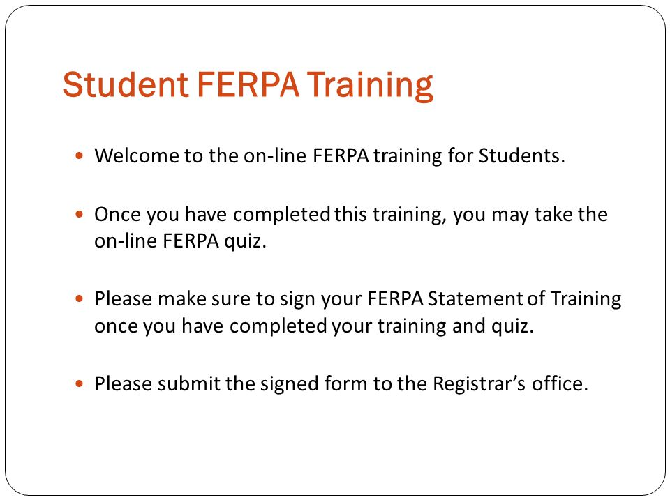 Student FERPA Training Welcome to the on-line FERPA training for Students. Once you have completed this training, you may take the on-line FERPA quiz.