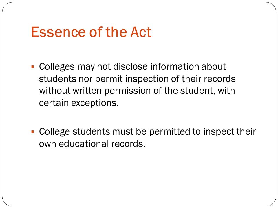  Colleges may not disclose information about students nor permit inspection of their records without written permission of the student, with certain