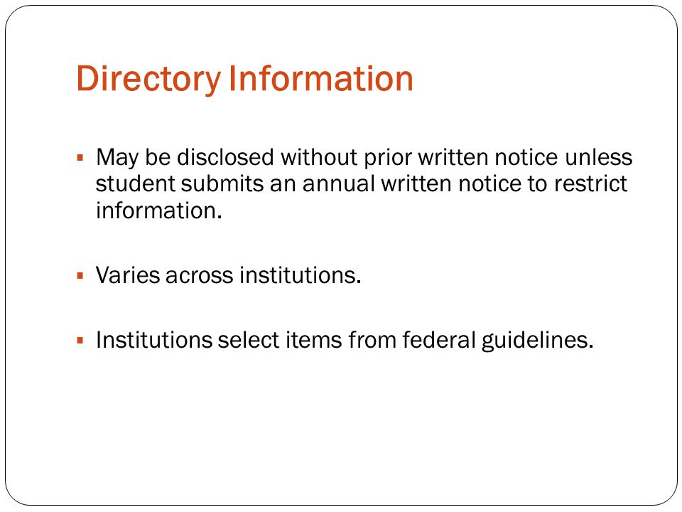 Directory Information  May be disclosed without prior written notice unless student submits an annual written notice to restrict information.  Varie