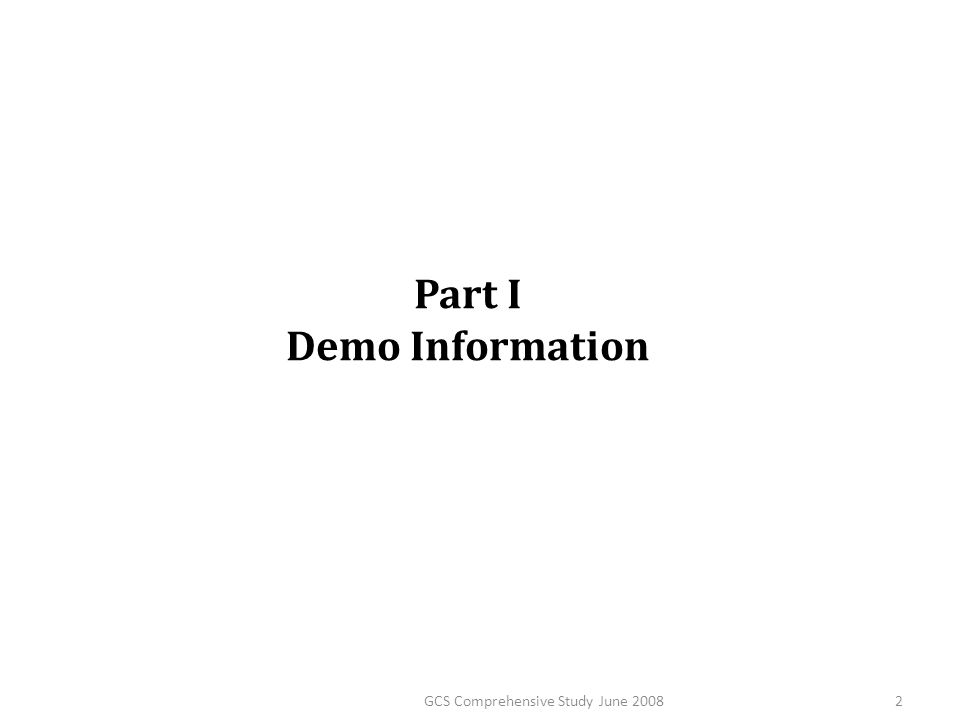 Part I Demo Information 2GCS Comprehensive Study June 2008