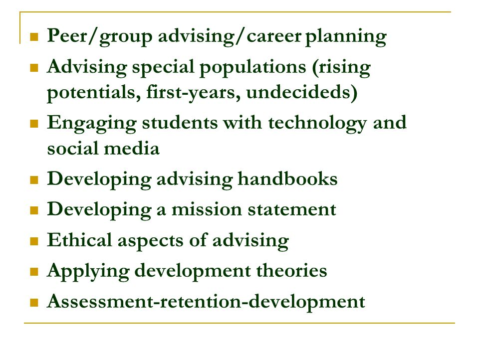 Peer/group advising/career planning Advising special populations (rising potentials, first-years, undecideds) Engaging students with technology and so