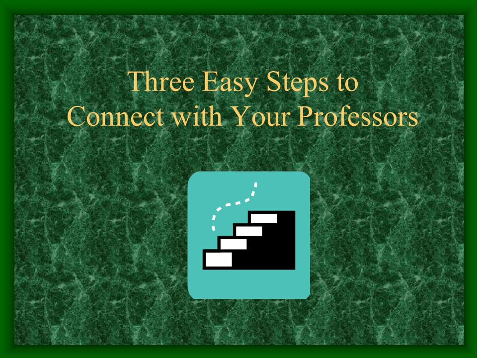 Three Easy Steps to Connect with Your Professors
