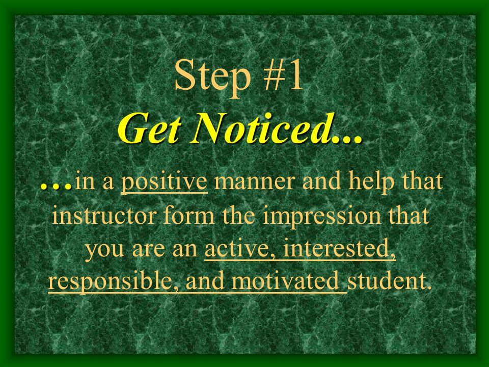 Get Noticed... … Step #1 Get Noticed...