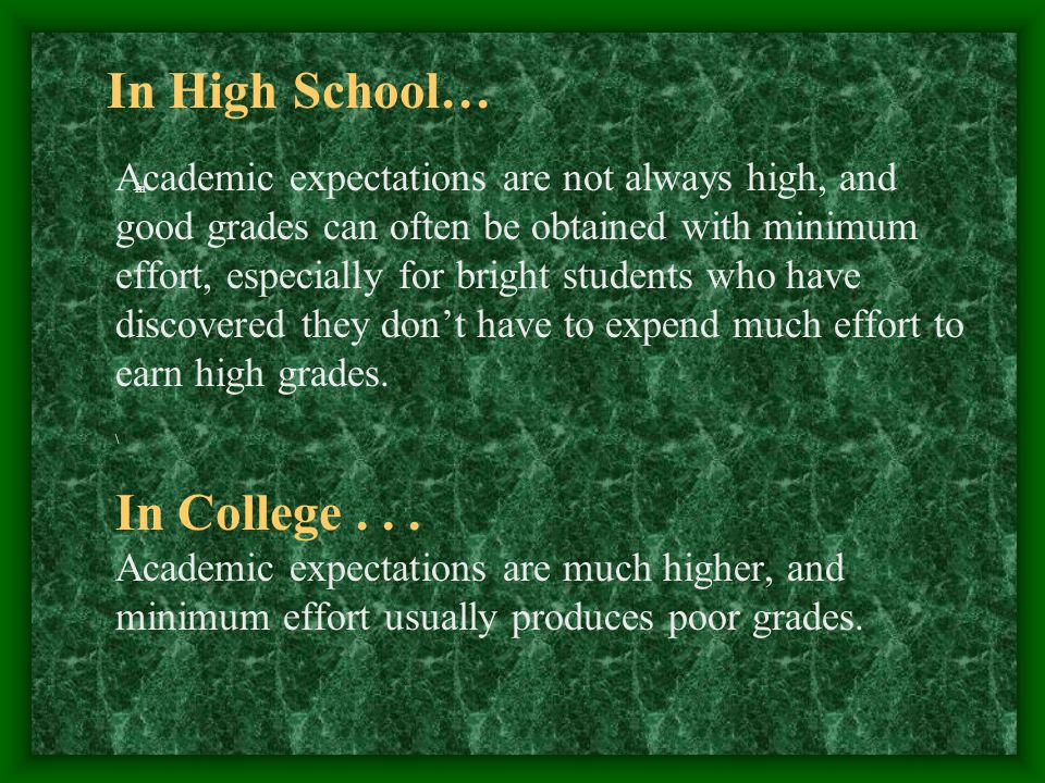 Academic expectations are not always high, and good grades can often be obtained with minimum effort, especially for bright students who have discovered they don't have to expend much effort to earn high grades.