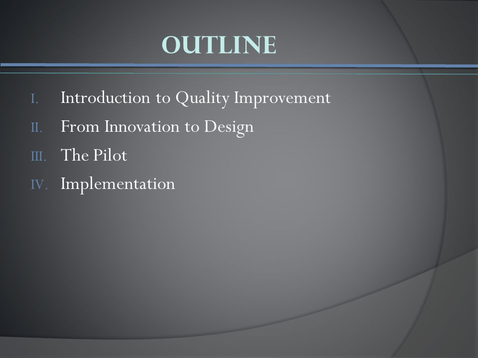 Outline I. Introduction to Quality Improvement II.