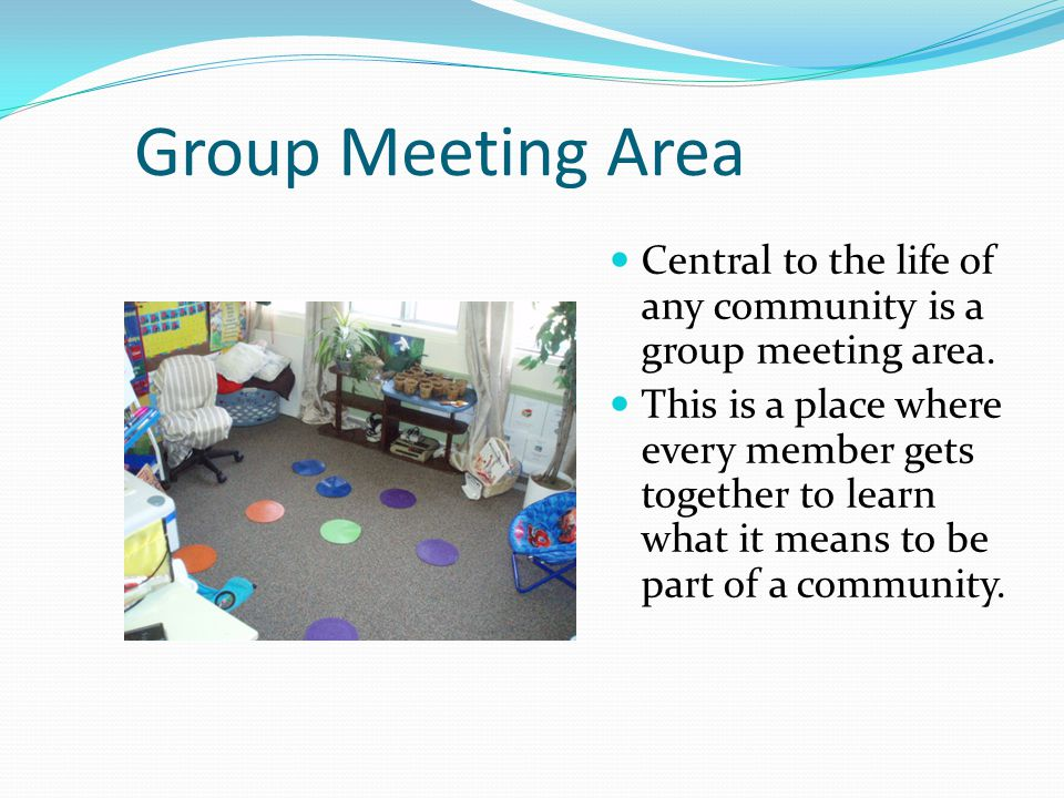 Group Meeting Area Central to the life of any community is a group meeting area.
