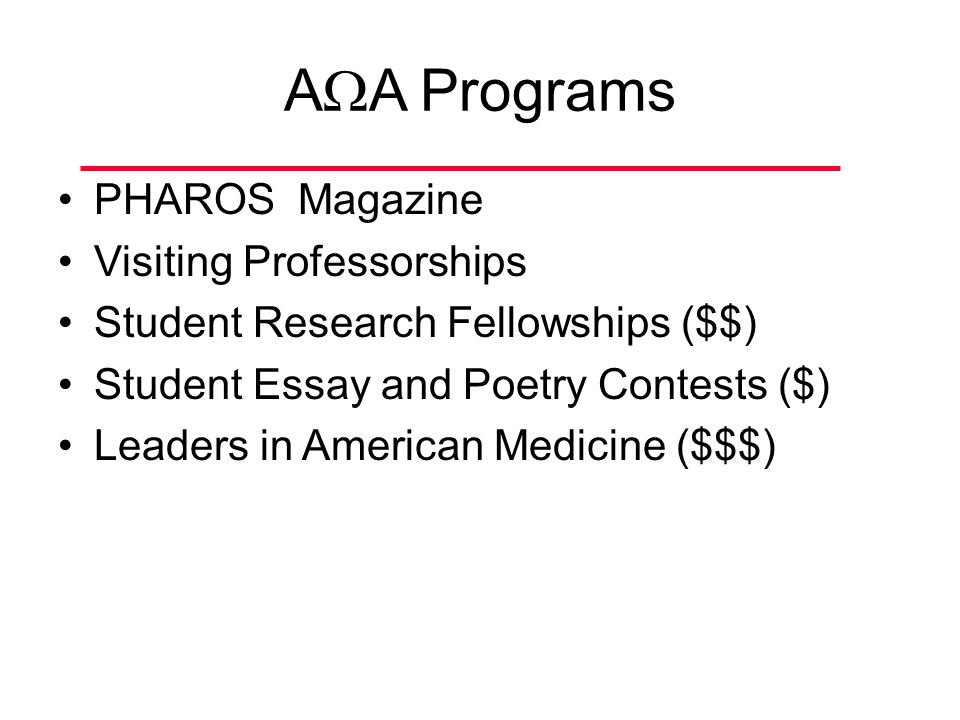 A  A Programs PHAROS Magazine Visiting Professorships Student Research Fellowships ($$) Student Essay and Poetry Contests ($) Leaders in American Medicine ($$$)
