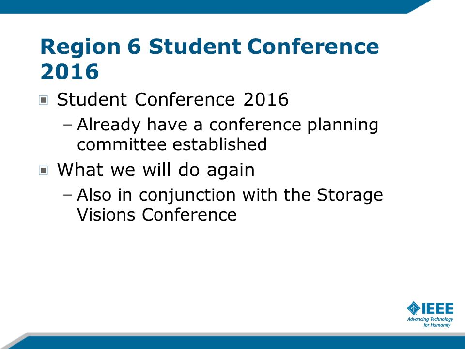Region 6 Student Conference 2016 Student Conference 2016 –Already have a conference planning committee established What we will do again –Also in conjunction with the Storage Visions Conference