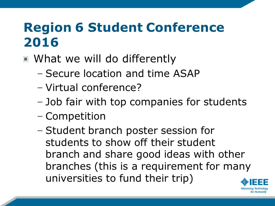 Region 6 Student Conference 2016 What we will do differently –Secure location and time ASAP –Virtual conference.