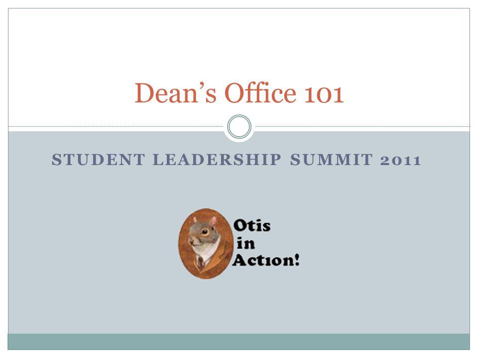 STUDENT LEADERSHIP SUMMIT 2011 Dean's Office 101