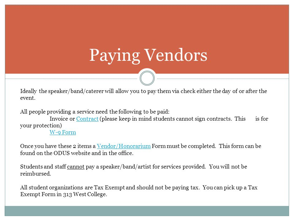 Paying Vendors Ideally the speaker/band/caterer will allow you to pay them via check either the day of or after the event. All people providing a serv