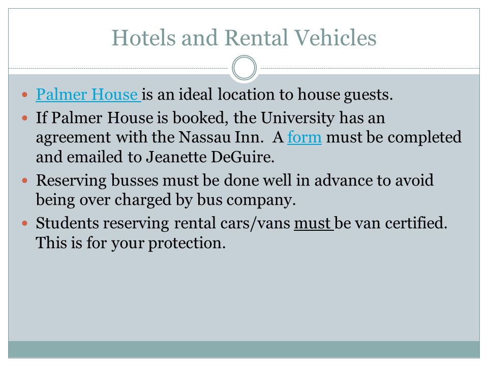 Hotels and Rental Vehicles Palmer House is an ideal location to house guests.