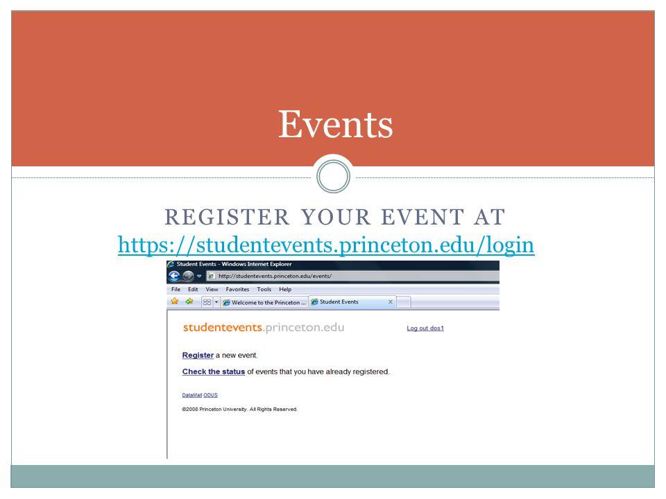 REGISTER YOUR EVENT AT Events https://studentevents.princeton.edu/login