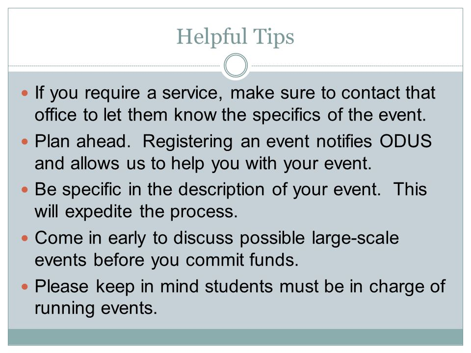 Helpful Tips If you require a service, make sure to contact that office to let them know the specifics of the event.