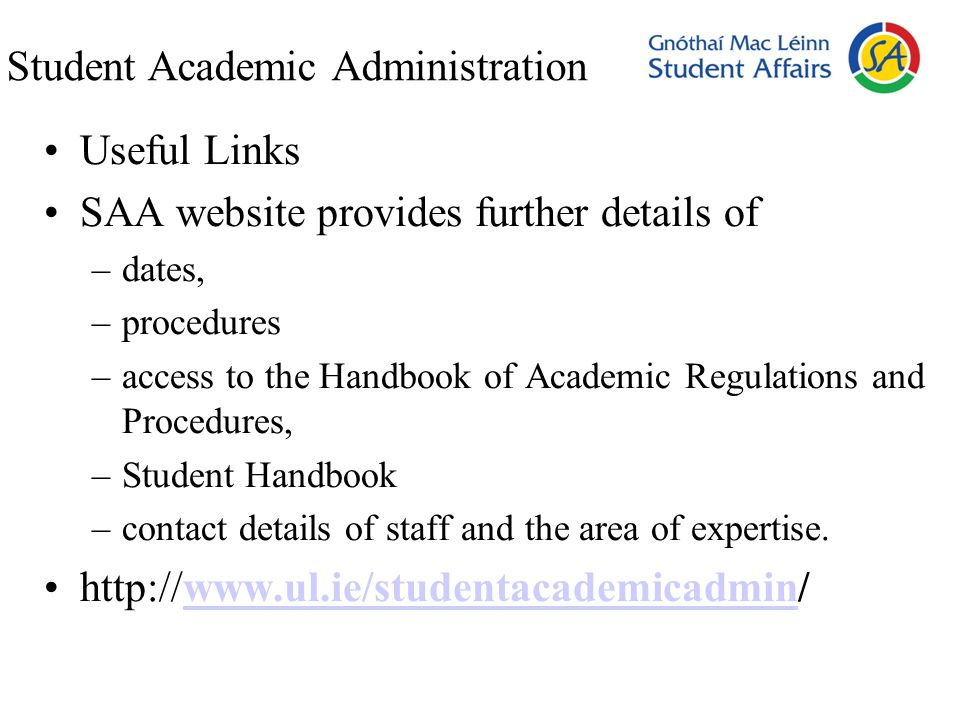Student Academic Administration Useful Links SAA website provides further details of –dates, –procedures –access to the Handbook of Academic Regulatio