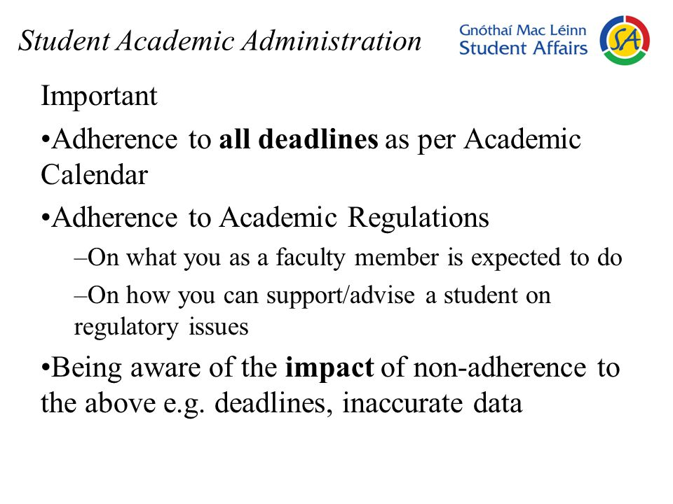Student Academic Administration Important Adherence to all deadlines as per Academic Calendar Adherence to Academic Regulations –On what you as a facu