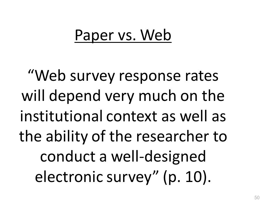 "Paper vs. Web ""Web survey response rates will depend very much on the institutional context as well as the ability of the researcher to conduct a well"