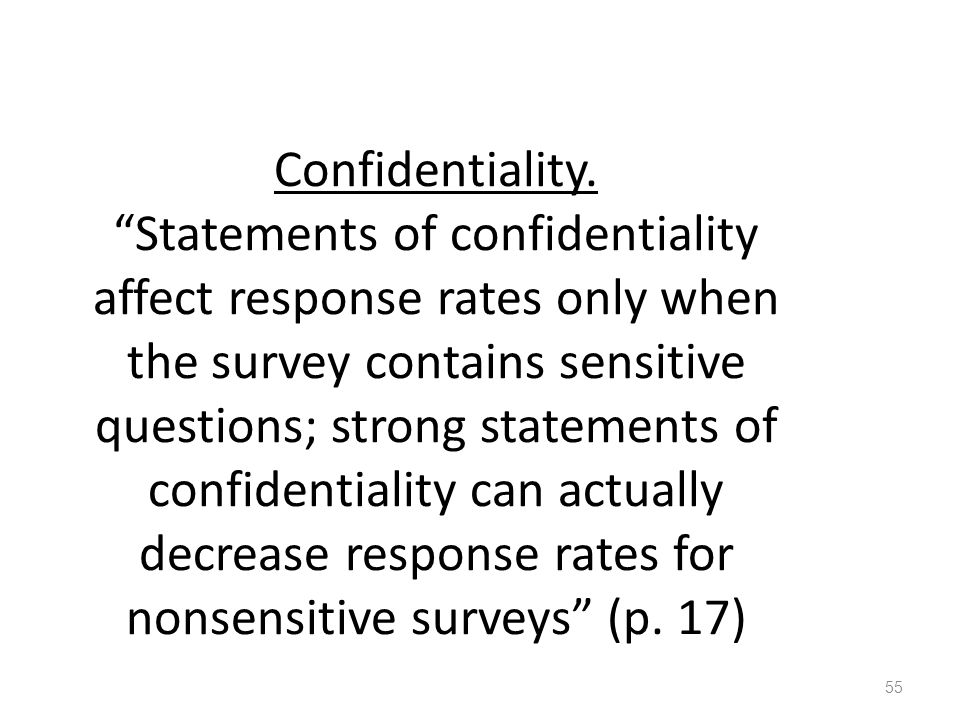 "Confidentiality. ""Statements of confidentiality affect response rates only when the survey contains sensitive questions; strong statements of confiden"