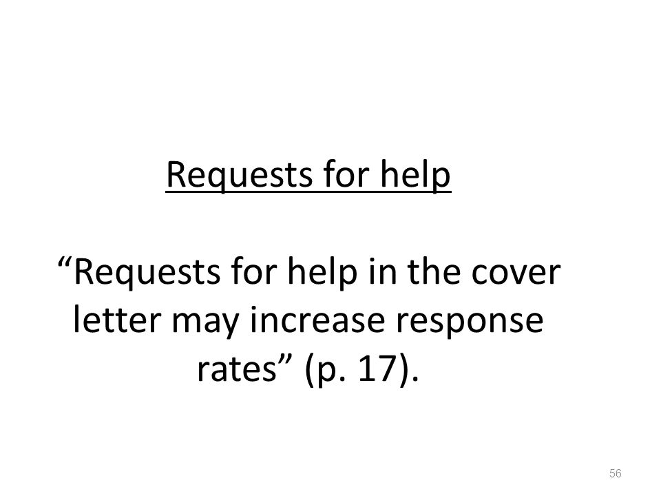 Requests for help Requests for help in the cover letter may increase response rates (p. 17). 56
