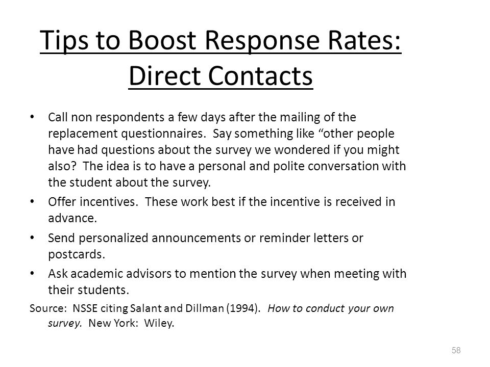 Tips to Boost Response Rates: Direct Contacts Call non respondents a few days after the mailing of the replacement questionnaires.