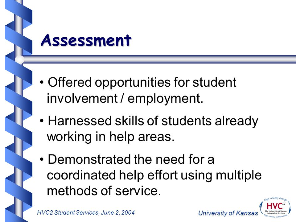 University of Kansas HVC2 Student Services, June 2, 2004 Assessment Offered opportunities for student involvement / employment.