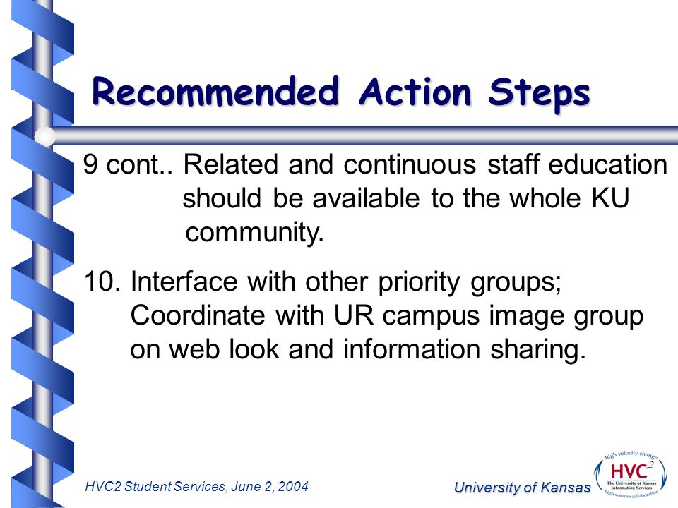 University of Kansas HVC2 Student Services, June 2, 2004 Recommended Action Steps 9 cont..