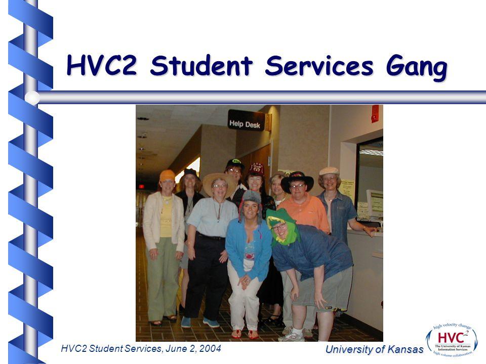 University of Kansas HVC2 Student Services, June 2, 2004 HVC2 Student Services Gang