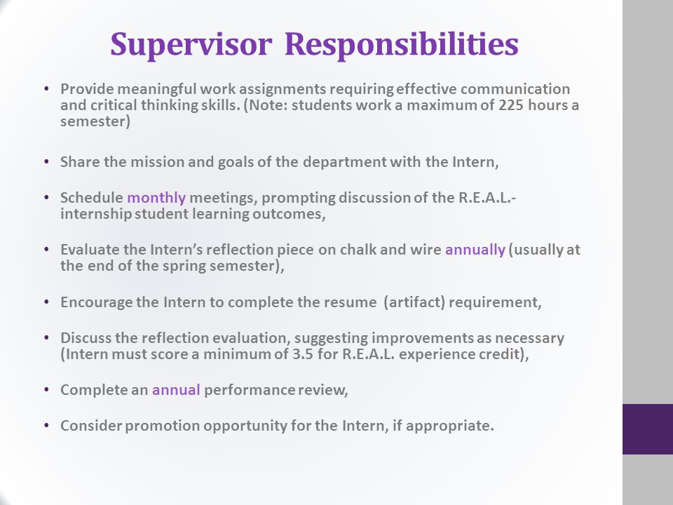 Supervisor Responsibilities Provide meaningful work assignments requiring effective communication and critical thinking skills. (Note: students work a